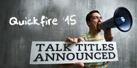 TALK TITLES ANNOUNCED FOR QUICKFIRE '15